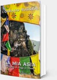La mia Asia - Trent'anni di viaggi in Oriente