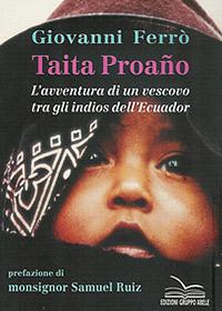 Taita Proano. L'avventura di un  vescovo tra gli indios dell'Ecuador